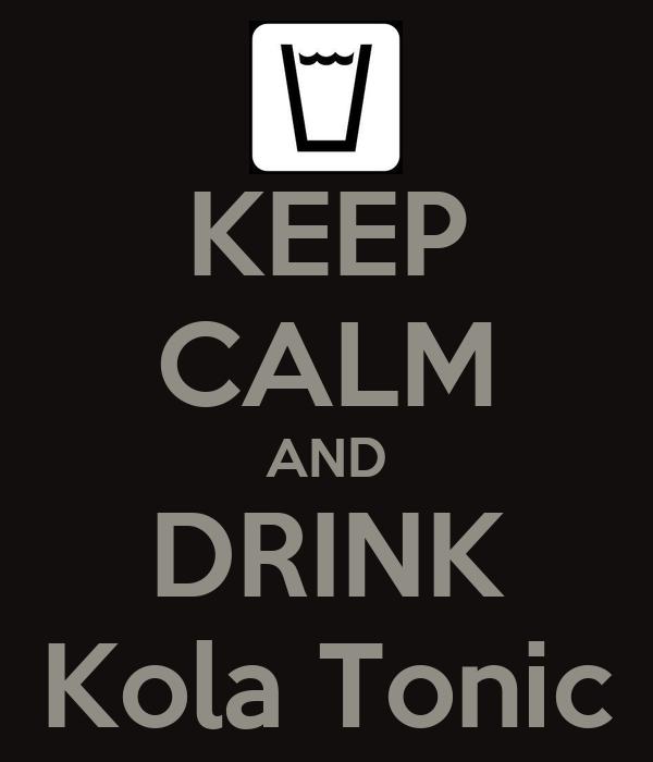 KEEP CALM AND DRINK Kola Tonic