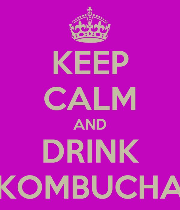 KEEP CALM AND DRINK KOMBUCHA