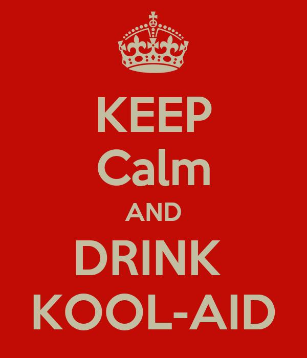 KEEP Calm AND DRINK  KOOL-AID