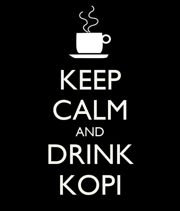 KEEP CALM AND DRINK KOPI