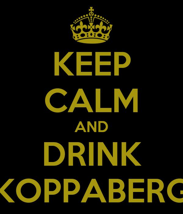 KEEP CALM AND DRINK KOPPABERG