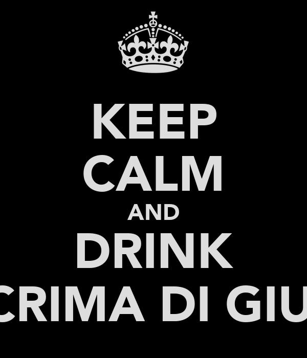 KEEP CALM AND DRINK LACRIMA DI GIUDA