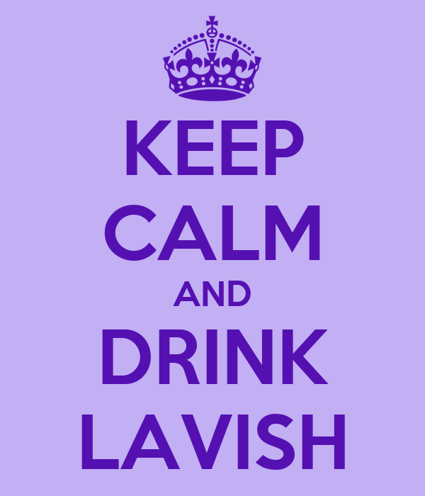 KEEP CALM AND DRINK LAVISH