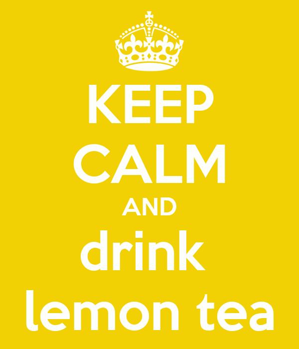 KEEP CALM AND drink  lemon tea
