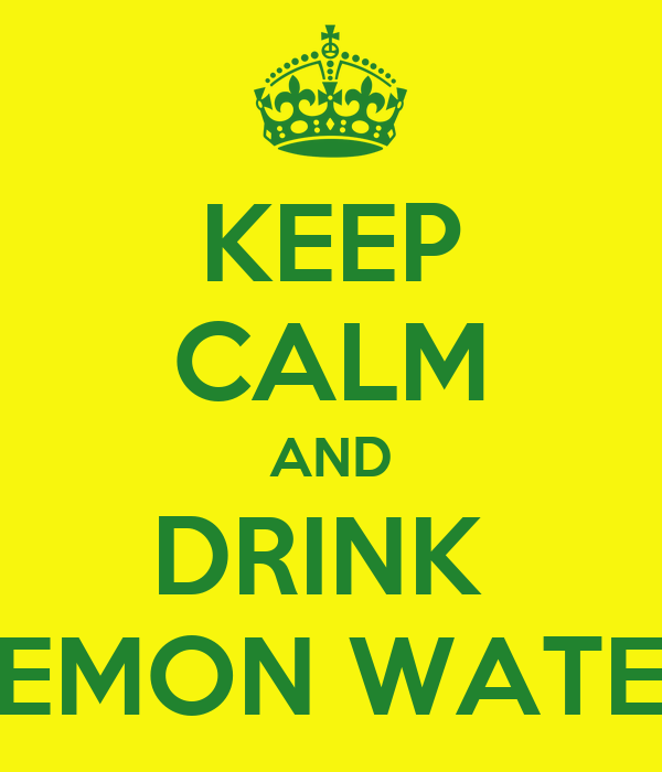 KEEP CALM AND DRINK  LEMON WATER