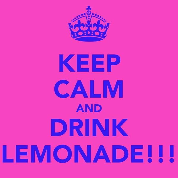 KEEP CALM AND DRINK LEMONADE!!!