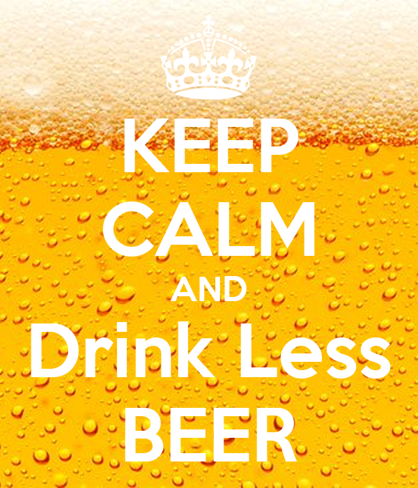 KEEP CALM AND Drink Less BEER