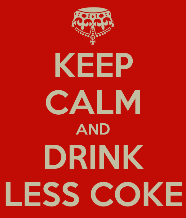 KEEP CALM AND DRINK LESS COKE