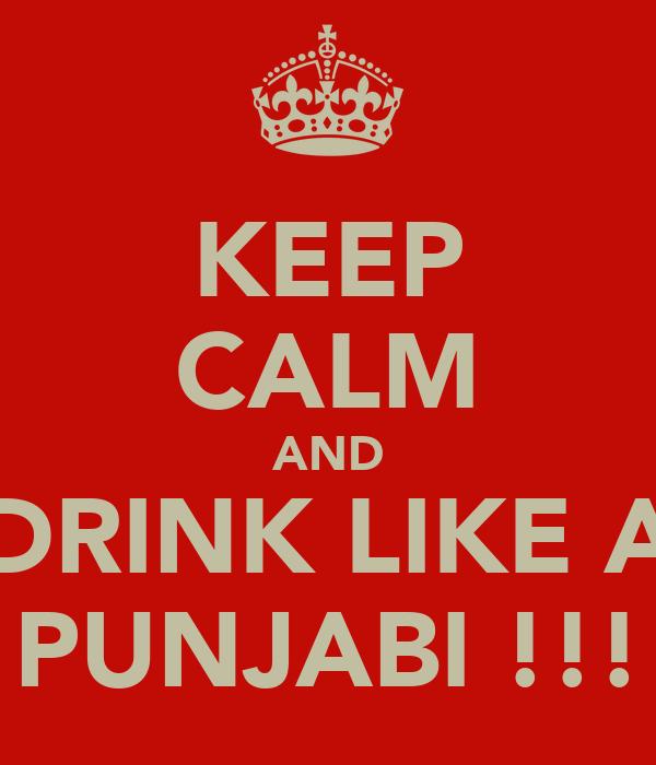 KEEP CALM AND DRINK LIKE A PUNJABI !!!