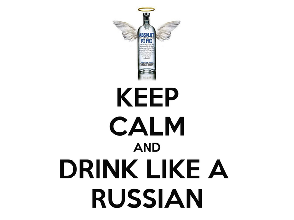 KEEP CALM AND DRINK LIKE A  RUSSIAN