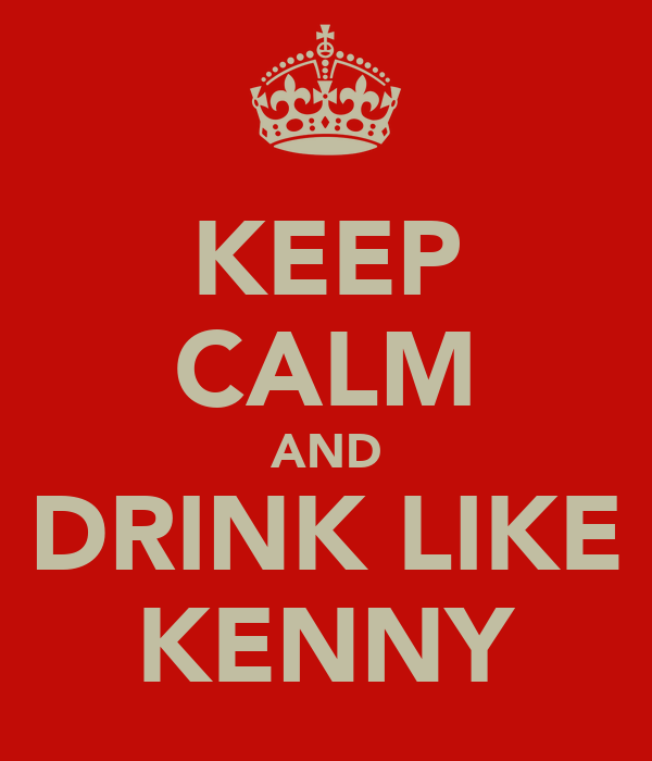 KEEP CALM AND DRINK LIKE KENNY