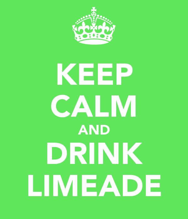 KEEP CALM AND DRINK LIMEADE