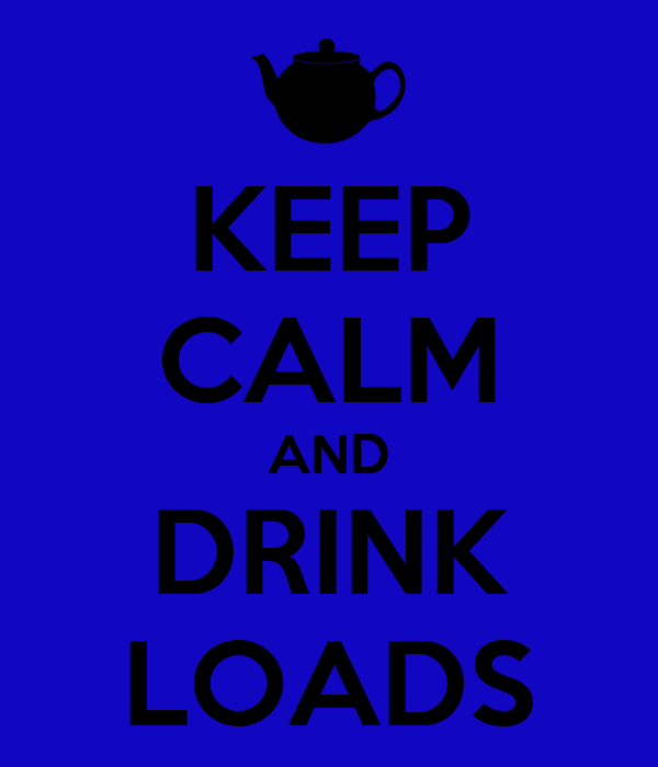 KEEP CALM AND DRINK LOADS