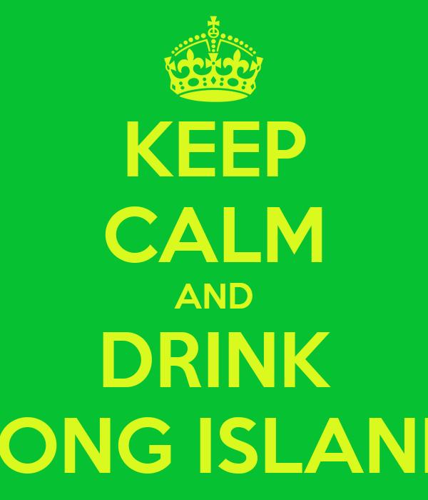 KEEP CALM AND DRINK LONG ISLAND