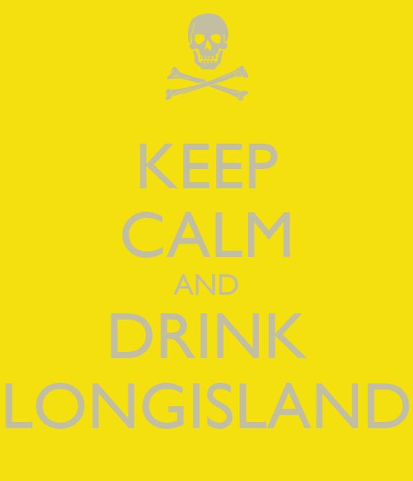 KEEP CALM AND DRINK LONGISLAND