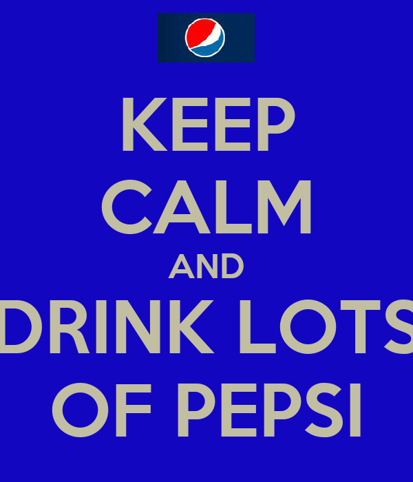 KEEP CALM AND DRINK LOTS OF PEPSI