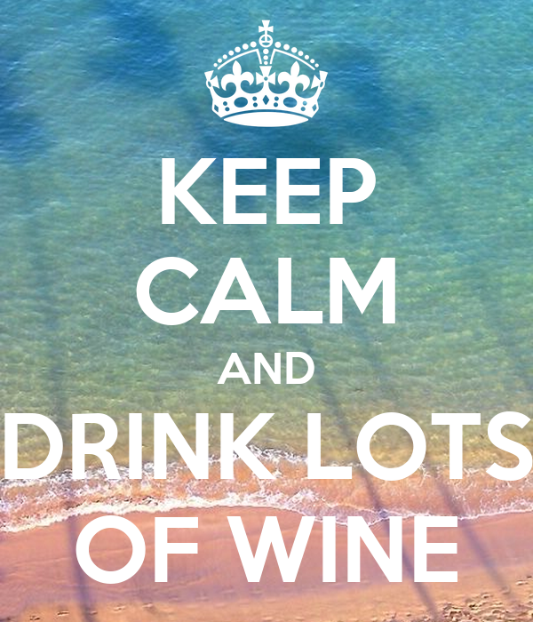 KEEP CALM AND DRINK LOTS OF WINE