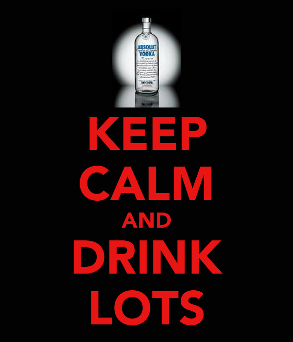 KEEP CALM AND DRINK LOTS