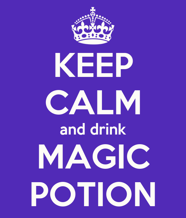 KEEP CALM and drink MAGIC POTION
