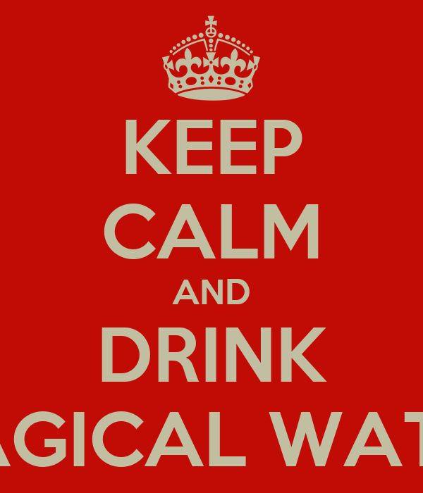 KEEP CALM AND DRINK MAGICAL WATER