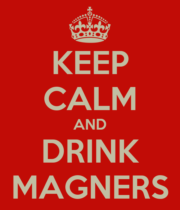 KEEP CALM AND DRINK MAGNERS