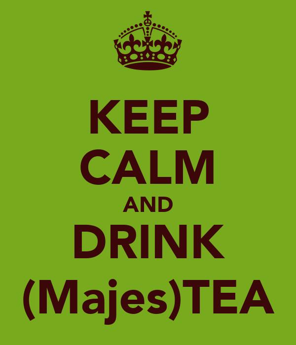 KEEP CALM AND DRINK (Majes)TEA