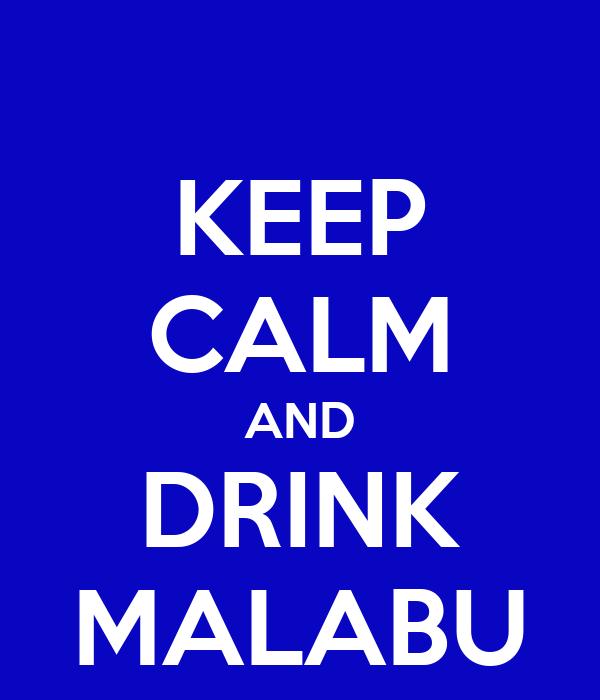 KEEP CALM AND DRINK MALABU