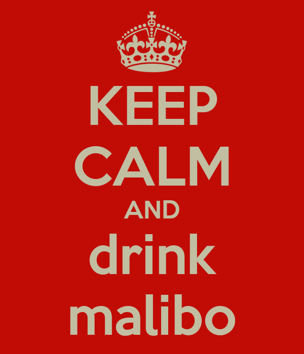 KEEP CALM AND drink malibo