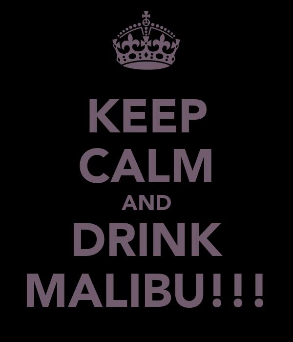 KEEP CALM AND DRINK MALIBU!!!