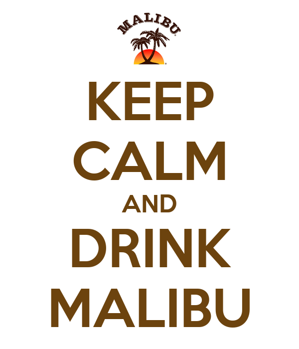 KEEP CALM AND DRINK MALIBU