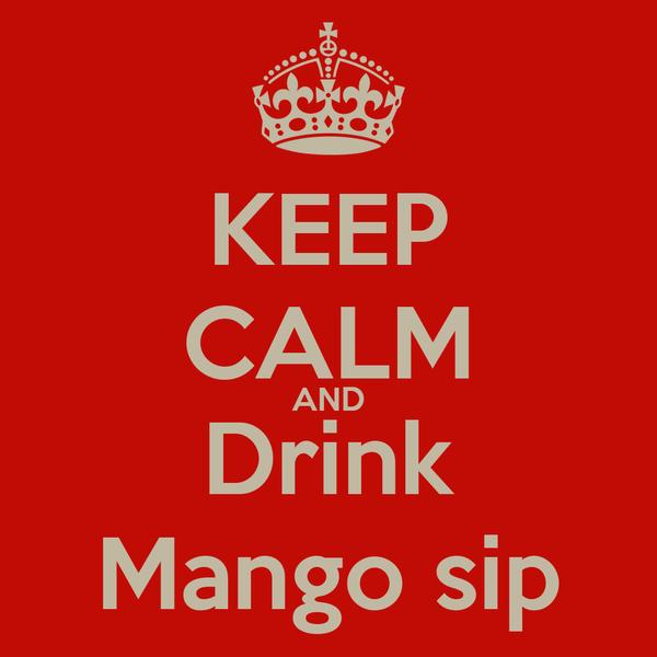 KEEP CALM AND Drink Mango sip
