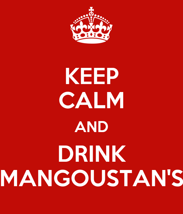KEEP CALM AND DRINK MANGOUSTAN'S
