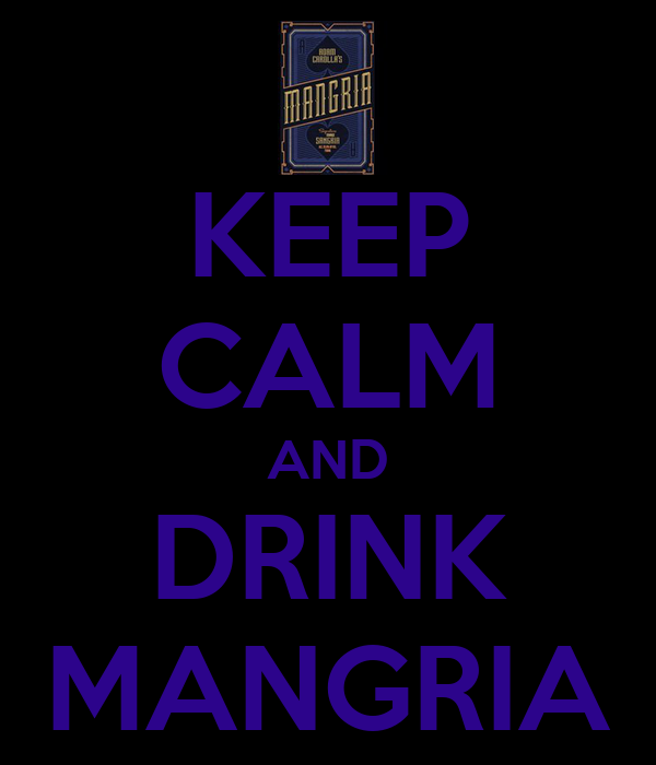KEEP CALM AND DRINK MANGRIA