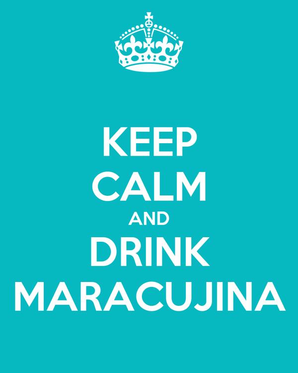 KEEP CALM AND DRINK MARACUJINA