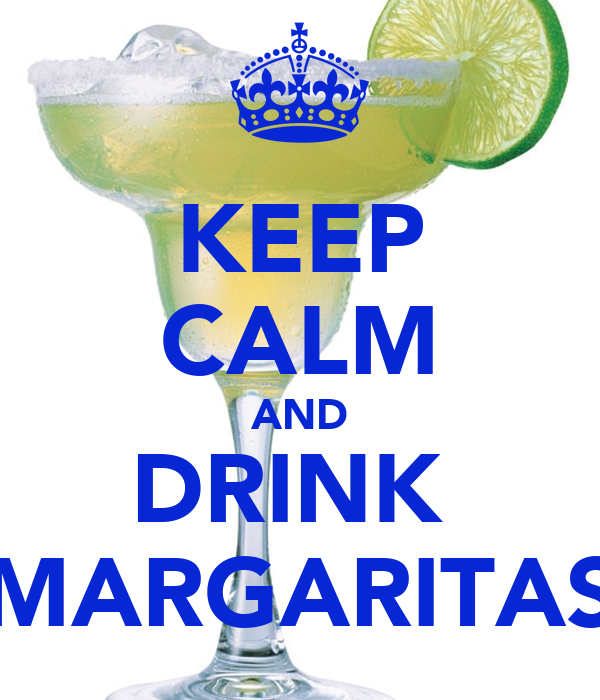 KEEP CALM AND DRINK  MARGARITAS