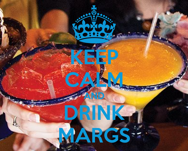 KEEP CALM AND DRINK MARGS