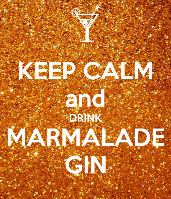 KEEP CALM and DRINK MARMALADE GIN