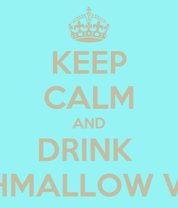 KEEP CALM AND DRINK  MARSHMALLOW VODKA