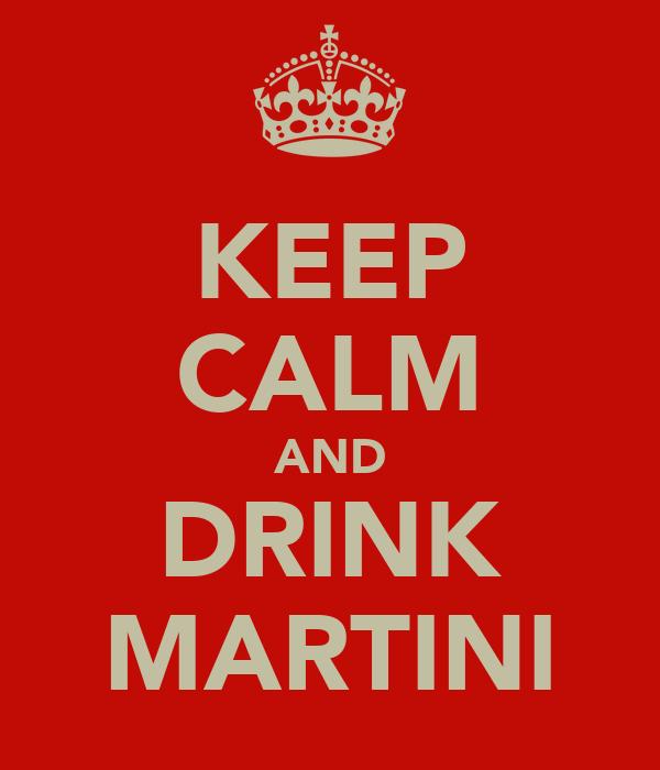 KEEP CALM AND DRINK MARTINI