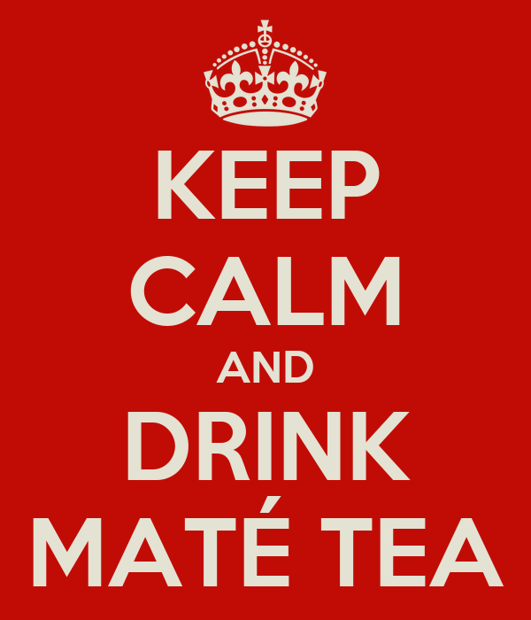 KEEP CALM AND DRINK MATÉ TEA