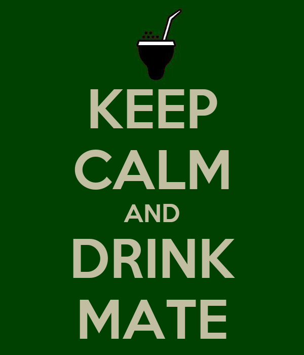 KEEP CALM AND DRINK MATE