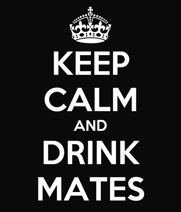 KEEP CALM AND DRINK MATES