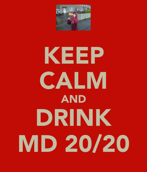 KEEP CALM AND DRINK MD 20/20