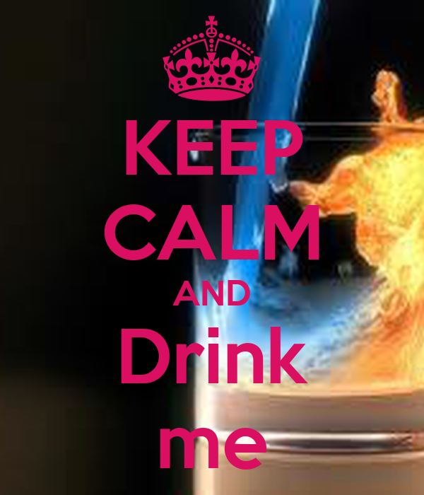 KEEP CALM AND Drink me