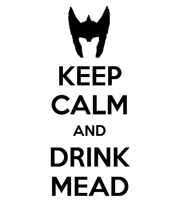 KEEP CALM AND DRINK MEAD
