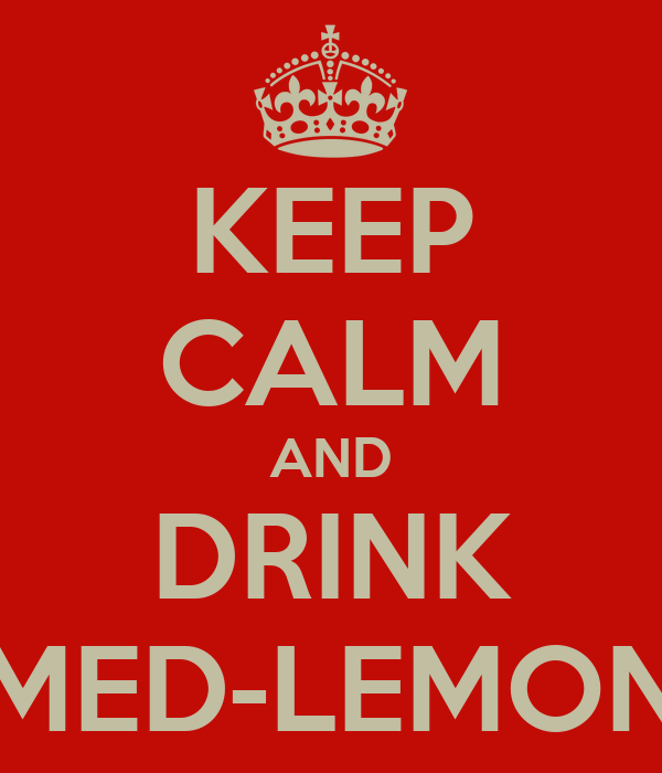 KEEP CALM AND DRINK MED-LEMON