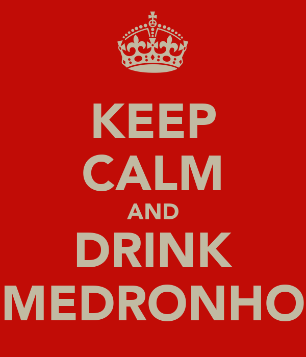 KEEP CALM AND DRINK MEDRONHO