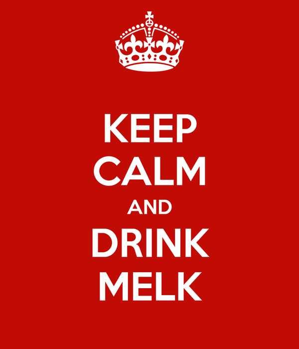 KEEP CALM AND DRINK MELK