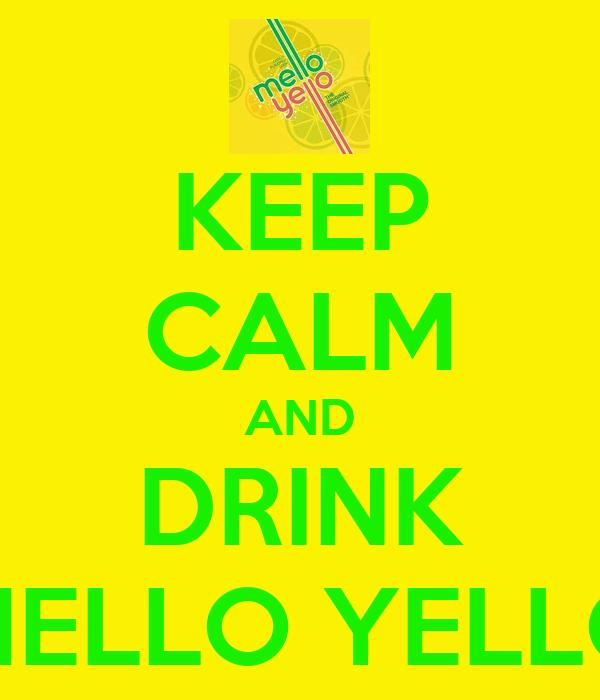 KEEP CALM AND DRINK MELLO YELLO