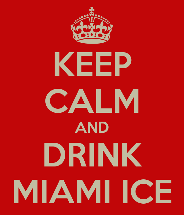 KEEP CALM AND DRINK MIAMI ICE